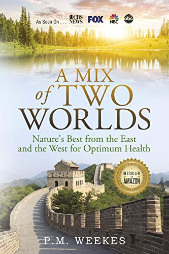 A Mix of Two Worlds: Nature's Best from the East and the West for Optimum Health (English Edition)