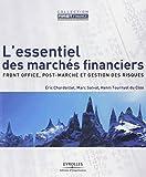 L'essentiel des marchés financiers - Front office, post-marché et gestion des risques