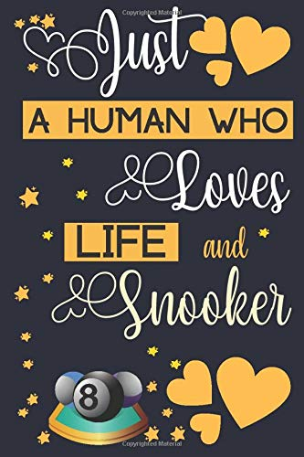 Just a Human Who Loves Life and Snooker: Snooker Notebook Gift