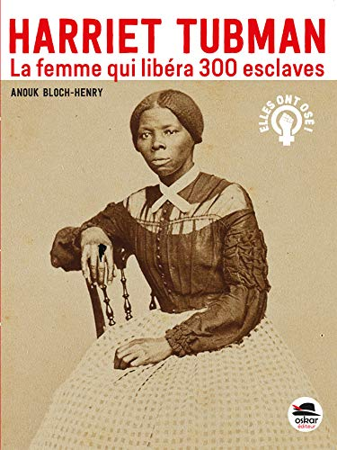 Harriet Tubman, la femme qui libéra 300 esclaves