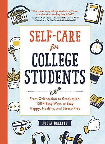 Self-Care for College Students: From Orientation to Graduation, 150+ Easy Ways to Stay Happy, Healthy, and Stress-Free (book cover)