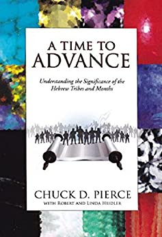 A Time to Advance: Understanding the Significance of the Hebrew Tribes and Months by [Chuck Pierce, Robert Heidler, Linda Heidler]