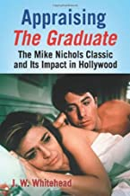 Appraising The Graduate: The Mike Nichols Classic and Its Impact in Hollywood (English Edition)