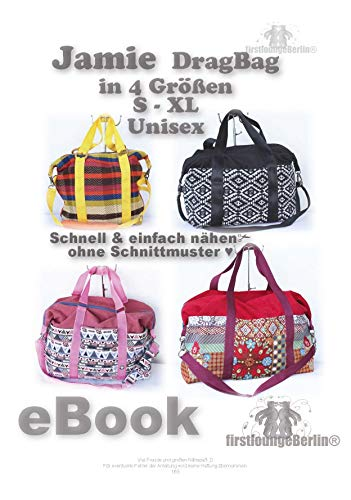 Jamie DragBag Reisetasche  Nähanleitung! Expressnähen OHNE Schnittmuster-Ausdruck in 4 Größen S-XL firstloungeberlin: Tasche nähen ohne Schnitt ganz leicht und einfach! Sehr ausführlich gestaltet!