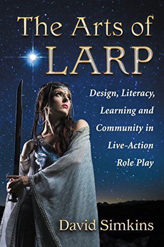 The Arts of Larp: Design, Literacy, Learning and Community in Live-Action Role Play