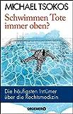 Schwimmen Tote immer oben?: Die häufigsten Irrtümer über die Rechtsmedizin