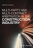 Multi-Party and Multi-Contract Arbitration in the Construction Industry (English Edition)