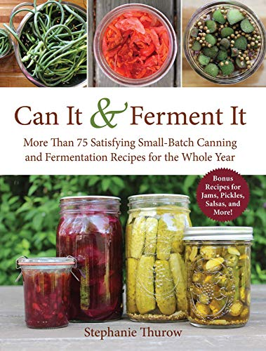 Can It & Ferment It: More Than 75 Satisfying Small-Batch Canning and Fermentation Recipes for the Whole Year by [Stephanie Thurow]