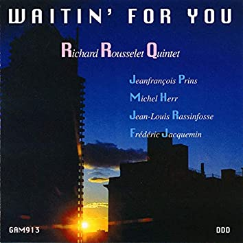 Richard Rousselet Quintet Waitin' For You (feat. Richard Rousselet, Jeanfrançois Prins, Michel Herr, Jean-Louis Rassinfosse, Frédéric Jacquemin)