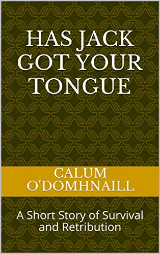 HAS JACK GOT YOUR TONGUE?: A Short Story of Survival and Retribution