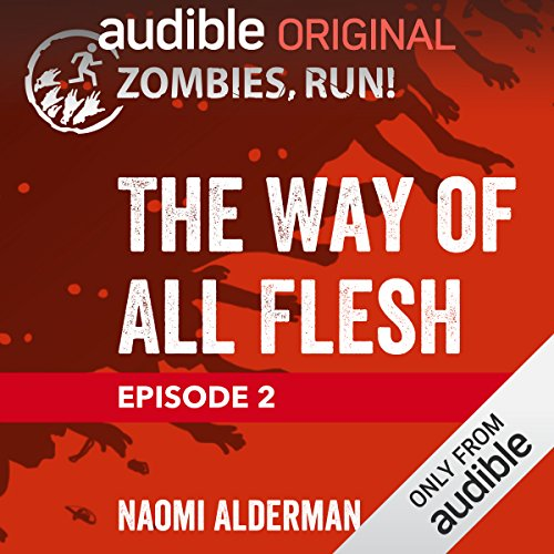 Ep. 2: The Way of All Flesh                   Written by:                                                                                                                                 Naomi Alderman                               Narrated by:                                                                                                                                 full cast                      Length: 18 mins     Not rated yet     Overall 0.0