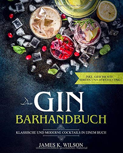 Das Gin Barhandbuch: Klassische und moderne Cocktails in einem Buch