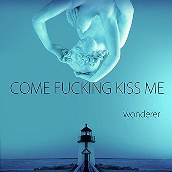 Come Fucking Kiss Me