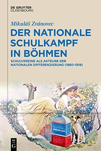 Der nationale Schulkampf in Böhmen: Schulvereine als Akteure der nationalen Differenzierung (1880-1