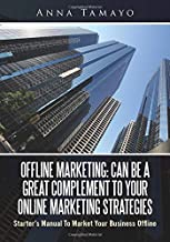 Offline Marketing: Can Be A Great Complement To Your Online Marketing Strategies: Starter's Manual To Market Your Business Offline