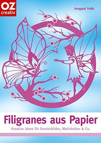 Filigranes aus Papier. Kreative Ideen für Fensterbilder, Motivketten & Co.