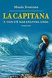 La Capitana - 3. Non c'è mai l'ultima onda (La capitana di Mario Dentone) (Italian Edition)