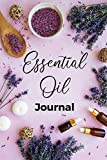 Essential Oil Journal: Recipe Notebook, Blend Organizer, Aromatherapy, Holistic Natural Healing Diffuser Recipes, Logbook For Testing Blends, ... Benefits For Anxiety, Sleep, Focus, and More