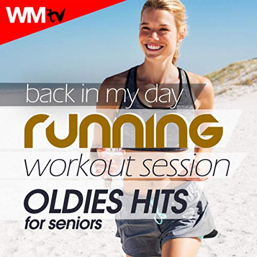 Back In My Day Running Workout Session - Oldies Hits For Seniors (60 Minutes Mixed Compilation for Fitness & Workout 140 - 160 Bpm)