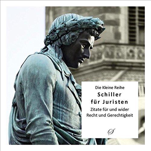 Die Kleine Reihe Bd. 39: Schiller für Juristen: Zitate für und wider Recht und Gerechtigkeit