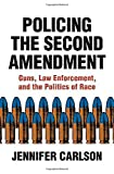 Policing the Second Amendment: Guns, Law Enforcement, and the Politics of Race