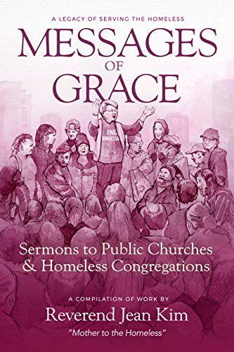 Messages of Grace: Sermons to Public Churches and Homeless Congregations (A Legacy of Serving the Homeless Book 4) (English Edition)