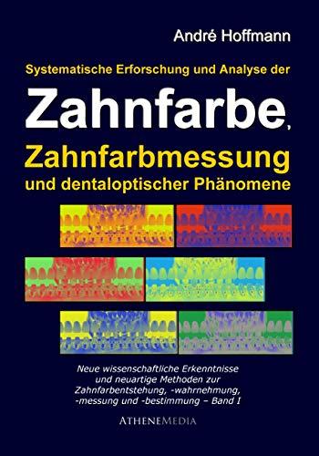 Systematische Erforschung und Analyse der Zahnfarbe, Zahnfarbmessung und dentaloptischer Phänomene: Neue wissenschaftliche Erkenntnisse und neuartige Methoden zur Zahlfarbmessung und -bestimmung