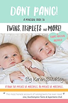 Don't Panic! A Practical Guide to Twins, Triplets and More: A book for parents of multiples, by parents of multiples by [Karen Bleakley]