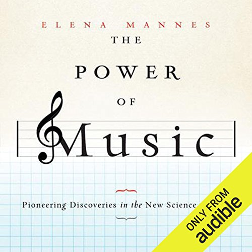 The Power of Music     Pioneering Discoveries in the New Science of Song              By:                                                                                                                                 Elena Mannes                               Narrated by:                                                                                                                                 Amy Rubinate                      Length: 6 hrs and 5 mins     Not rated yet     Overall 0.0