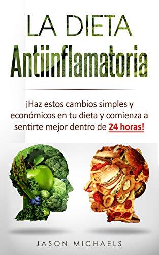 La Dieta Antiinflamatoria: Haz estos cambios simples y económicos en tu dieta y comienza a sentirte mejor dentro de 24 horas! (Libro en Espanol/Anti-Inflammatory Diet Spanish Book Version) PDF EPUB Gratis descargar completo