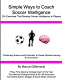 Simple Ways to Coach Soccer Intelligence: 20+ Exercises That Develop Soccer Intelligence in Players