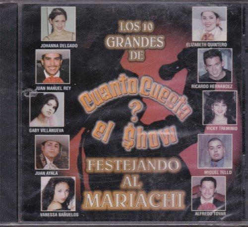 Los 10 Grandes De Cuanto Cuesta El Show: Festejando El Mariachi by Johanna Delgado, Juan Manuel Rey, Gaby Villanueva, Juan Ayala, Vanessa Banuelos, (0100-01-01)