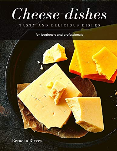 Cheese dishes: Tasty and Delicious dishes