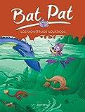 Bat pat 13: los monstruos acuáticos (Serie Bat Pat)
