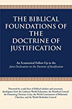Biblical Foundations of the Doctrine of Justification, The: An Ecumenical Follow-Up to the Joint Declaration on the Doctrine of Justification