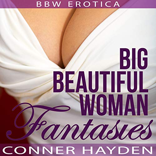 Big Beautiful Woman Fantasies Audiobook By Conner Hayden cover art