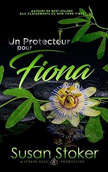 Un Protecteur Pour Fiona (Forces Très Spéciales t. 3) par [Susan Stoker, Angélique Olivia Moreau, Valentin Translation]