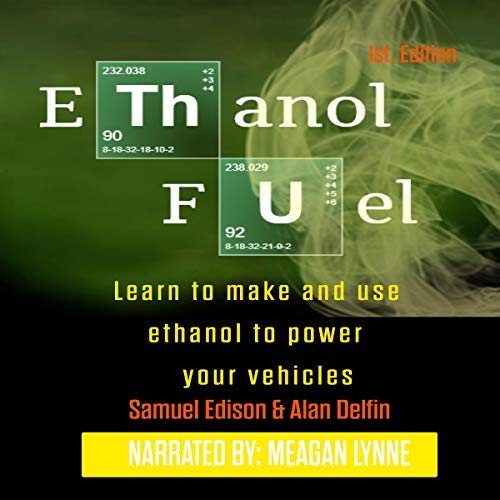 Ethanol Fuel: Learn to Make and Use Ethanol to Power Your Vehicles  By  cover art