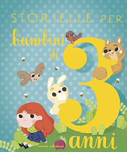 Storielle per bambini di 3 anni. Ediz. illustrata