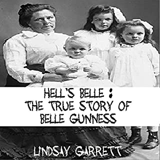 Hell's Belle     The True Story of Belle Gunness              By:                                                                                                                                 Lindsay Garrett                               Narrated by:                                                                                                                                 Sangita Chauhan                      Length: 33 mins     2 ratings     Overall 2.5