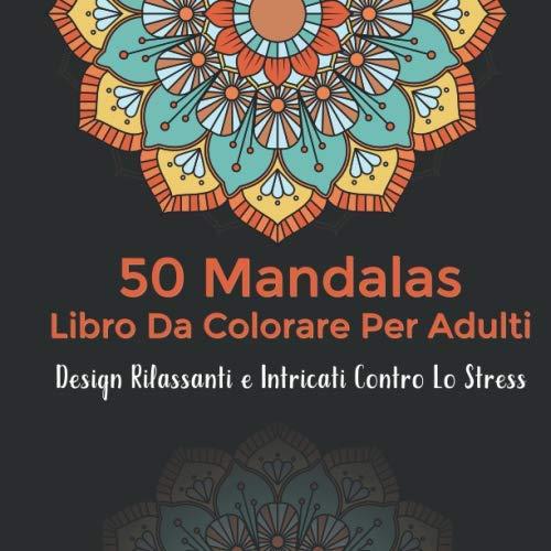 Mandala libro da colorare per adulti: Design Rilassanti e Intricati Contro Lo Stress