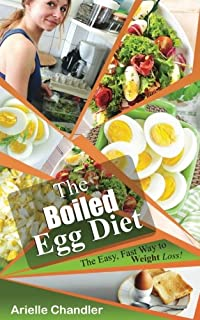 The Boiled Egg Diet: The Easy, Fast Way to Weight Loss!: Lose Up to 25 Pounds in 2 Short Weeks! (Healthy Living and More) (Volume 1)