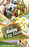 The Boiled Egg Diet: The Easy, Fast Way to Weight Loss!: Lose Up to 25 Pounds in 2 Short Weeks! (Healthy Living and More)
