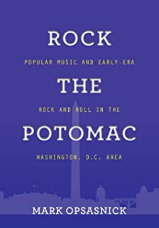 Rock the Potomac: Popular Music and Early-Era Rock and Roll in the Washington, D.C. Area