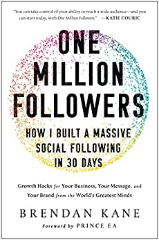 One Million Followers: How I Built a Massive Social Following in 30 Days by [Brendan Kane]
