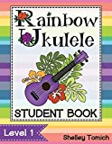 Rainbow Ukulele: Student Book: Method for teaching ukulele in the general music classroom. (Volume 1)