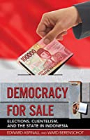 Democracy for Sale: Elections, Clientelism, and the State in Indonesia