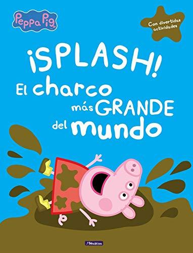 ¡Splash! El charco más grande del mundo (Un cuento de Peppa Pig): (Con divertidas actividades)