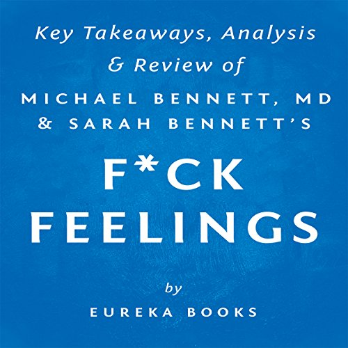 F--k Feelings: One Shrink's Practical Advice for Managing All Life's Impossible Problems, by Michael Bennett, MD & Sarah Bennett cover art