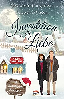 Investition in die Liebe: Snowflakes at Christmas (Snowflakes Romance 3) (German Edition) by [Mareile Raphael]